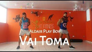 Baixar Vai Toma - Aldair Play Boy | Coreografia Bom Balanço Fit