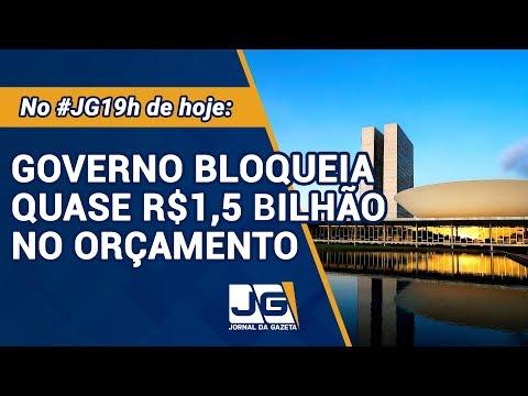 Governo bloqueia quase R$1,5 bilhão no orçamento  - Jornal da Gazeta - 22/07/19