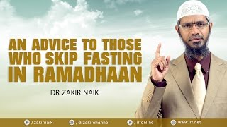 An advice to those who skip fasting in ramadhaan   dr zakir naik