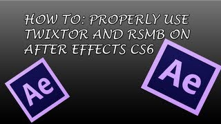 How to PROPERLY Use Twixtor and RSMB in After Effects cs6 (2 in 1)