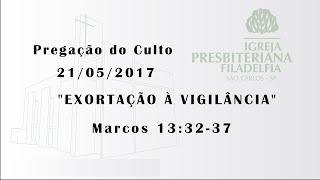 Pregação (Exortação à vigilância) - 21/05/17