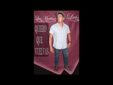 Luis Martinez   Quiero que vuelvas