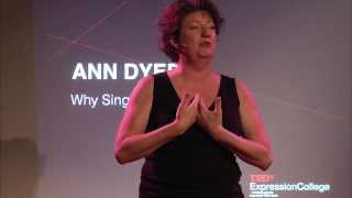 Why sing? Why now? Ann Dyer at TEDxExpressionCollege