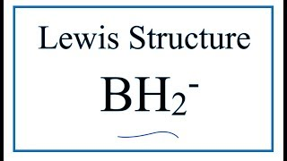 How to Draw the Lewis Dot Structure for BH2-