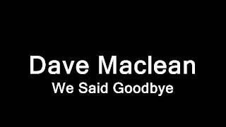 Dave Maclean - We Said Goodbye
