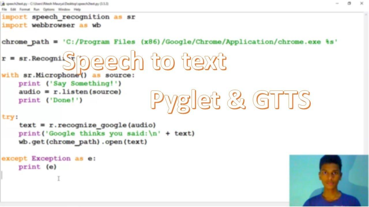 Speech to Text and Text to Speech (GTTS, Pyglet and Speech