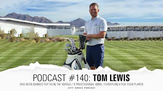 Podcast #140 Tom Lewis / Been ranked top 50 in the World / 4 Pro Wins / European & PGA Tour Player