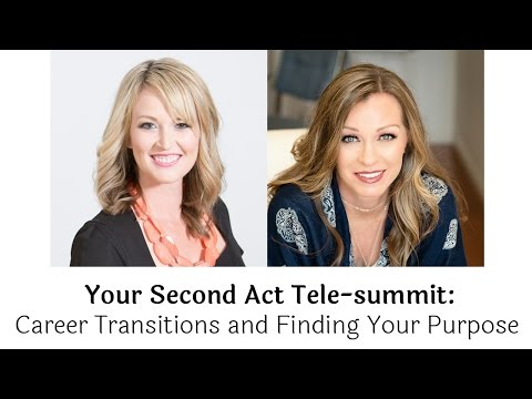 Your Second Act Tele-summit: Career Transitions and Finding Your Purpose