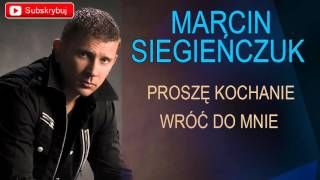 Marcin Siegieńczuk - Proszę kochanie wróć do mnie