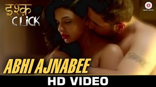 Abhi Ajnabee (Video Song) | Ishq Click (2016)