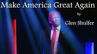 Make America Great Again ~ By Glen Shulfer (trump Song)