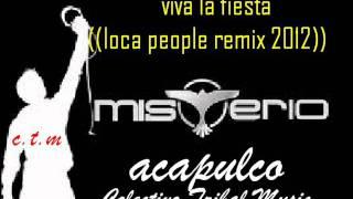 Viva La Fiesta((Loca People remix 2012 )) Dj Misterio Acapulco