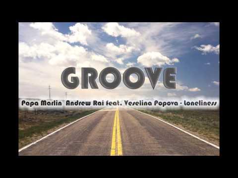 PAPA MARLIN & ANDREW RAI Feat. VASELINA POPOVA - Loneliness (Original Mix)