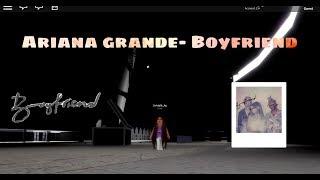Ariana grande- Boyfriend roblox
