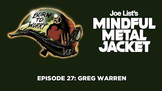 Episode 27: Greg Warren - Joe List's Mindful Metal Jacket