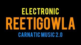 Carnatic Music 2.0 - Electronic Reetigowla - Mahesh Raghvan