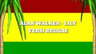 Alan Walker - LILY versi REGGAE