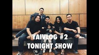 YAIVLOG #2 | TONIGHT SHOW