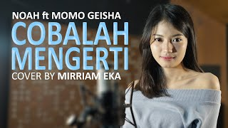 Download Lagu Cobalah Mengerti - NOAH ft Momo Geisha (Cover by Mirriam Eka) MP3 Terbaru