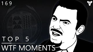 Destiny: Top 5 What The Fcuk Moments Of The Week / Episode 169