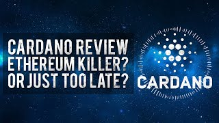 Cardano ADA Review: The Ethereum Killer? Or Will It Be Too Late?