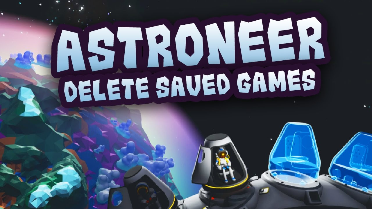 Astroneer Tutorial: How to Delete Saved Games [PC]
