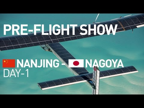 LIVE: Solar Impulse Airplane - D-1 Broadcast Flight From Nanjing to Nagoya