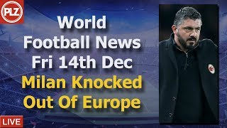 AC Milan Knocked Out Of Europe - Friday 14th December  - PLZ World Football News