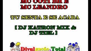 Mc's Leandro e CoTi BH - Tu Senta se Acaba ( Dj's Katron Mix e Tiel )