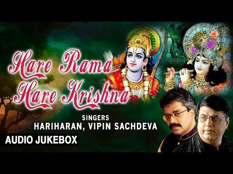 Hare Rama Hare Krishna Ram, Krishna Bhajans By HARIHARAN, VIPIN SACHDEVA I Full Audio Songs Juke Box