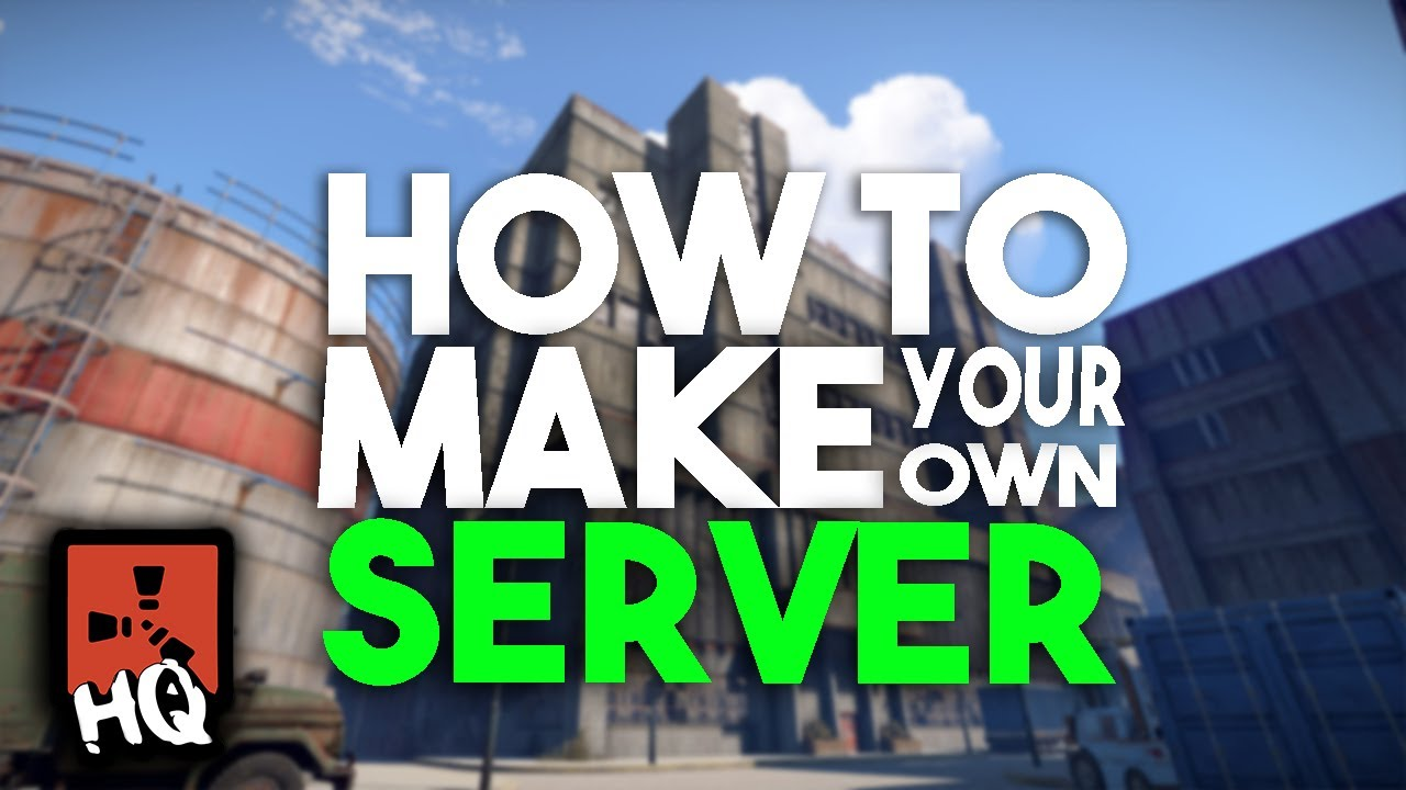 HOW TO MAKE YOUR OWN RUST SERVER - [ Rust ]