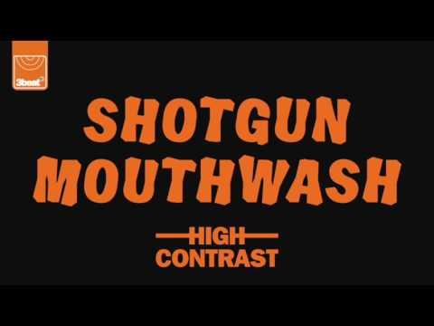 High Contrast - Shotgun Mouthwash