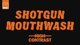 Download High Contrast - Shotgun Mouthwash MP3 song and Music Video