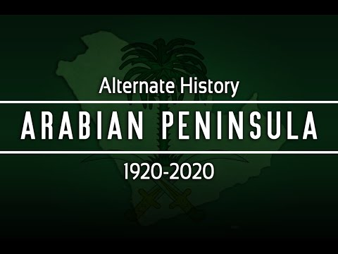Alternate History: Arabian Peninsula (1920-2020)