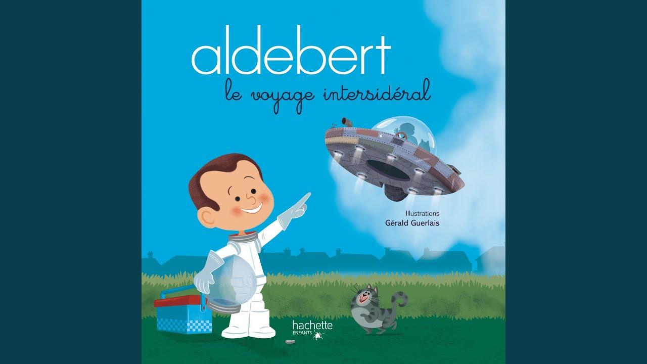 Aldebert raconte  Le voyage intersidéral, Pt. 25