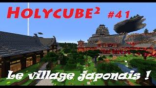 Holycube2 #41 - Le Village Japonais !