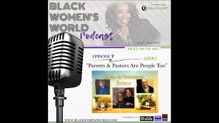 Black Women's World Podcast (BWWP): Parents and Pastors Are People Too