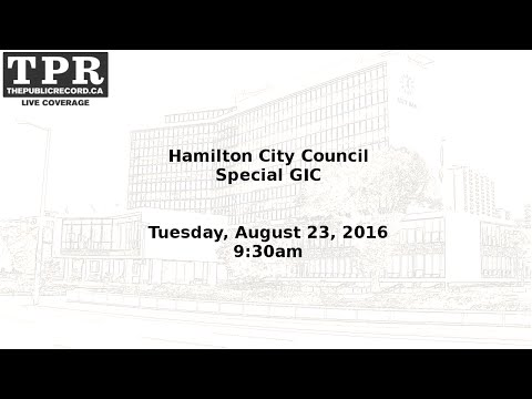 Special Hamilton City Council GIC: Government Funding Lobbying Priorities [August 23, 2016]