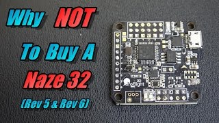Why NOT To Buy A Naze 32 (Rev 5 or Rev 6)