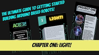 The Ultimate Guide to Getting Started Building Arduino Based Robots - Chapter One: Light!