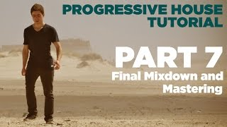 How to make Progressive House: Part 7/7 - Final Mixdown and Mastering + Project Download