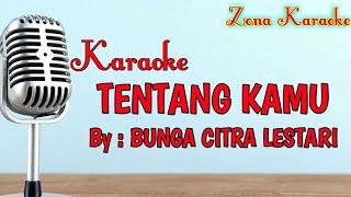 KARAOKE TENTANG KAMU (BUNGA CITRA LESTARI)
