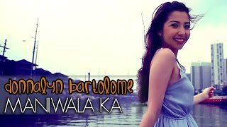 Repeat youtube video Donnalyn Bartolome - Maniwala Ka [Official Music Video]