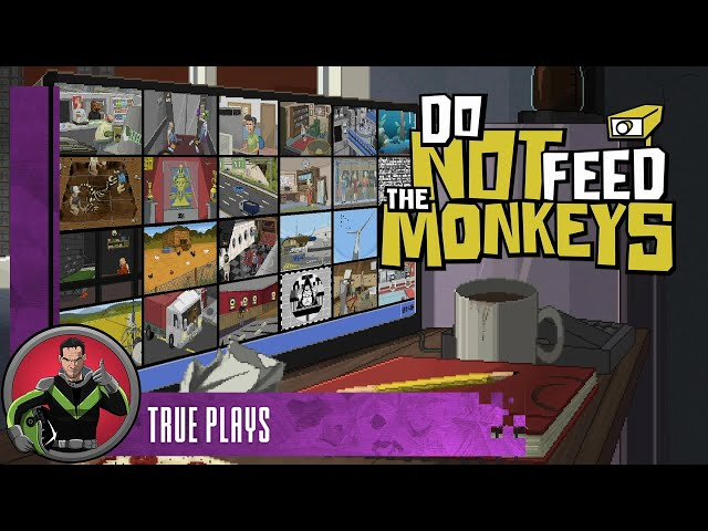 True Plays Do Not Feed The Monkeys (Confused)