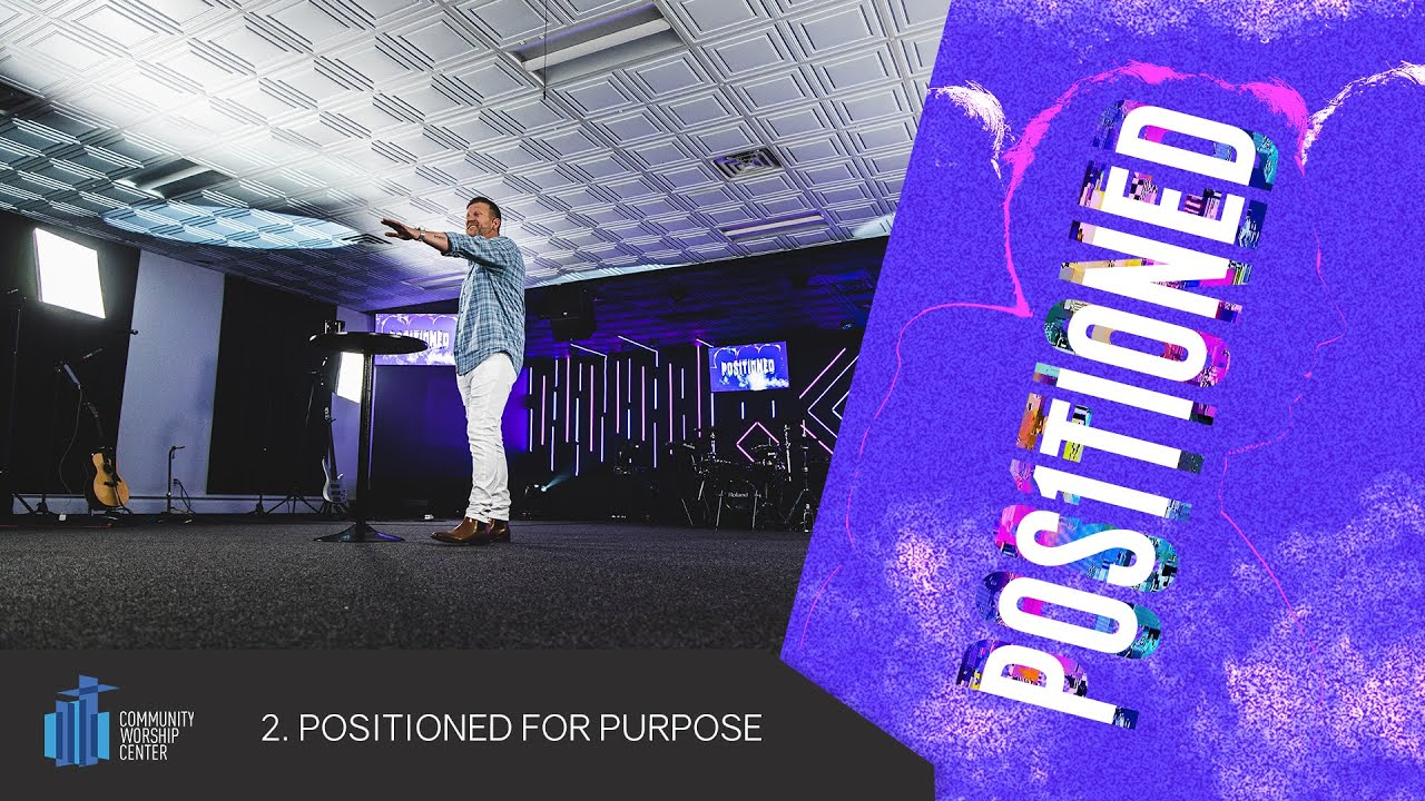 Positioned For Purpose | Positioned | Pastor Keith Deal