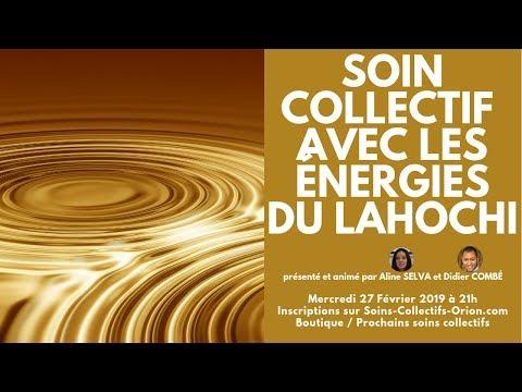 [BANDE ANNONCE] Soin Collectifs avec les énergies du LAHOCHI le 27/02/2019 à 21h