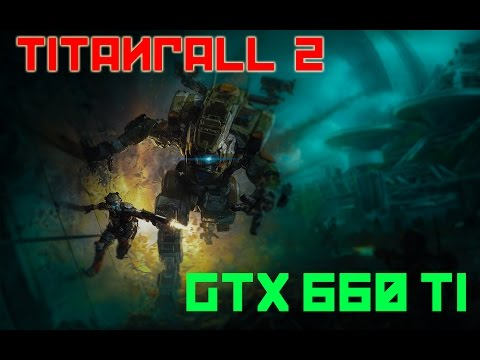 Titanfall 2 on NVIDIA GTX 660 TI (1080p and 1440p) / NOT DEAD YET!!!!! (Core I5 350K)