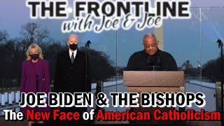 JOE BIDEN & THE BISHOPS - The New Face of American Catholicism | Sun, Jan. 24, 2021