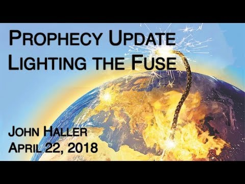"2018 04 22 John Haller's Prophecy Update ""Lighting the Fuse"""