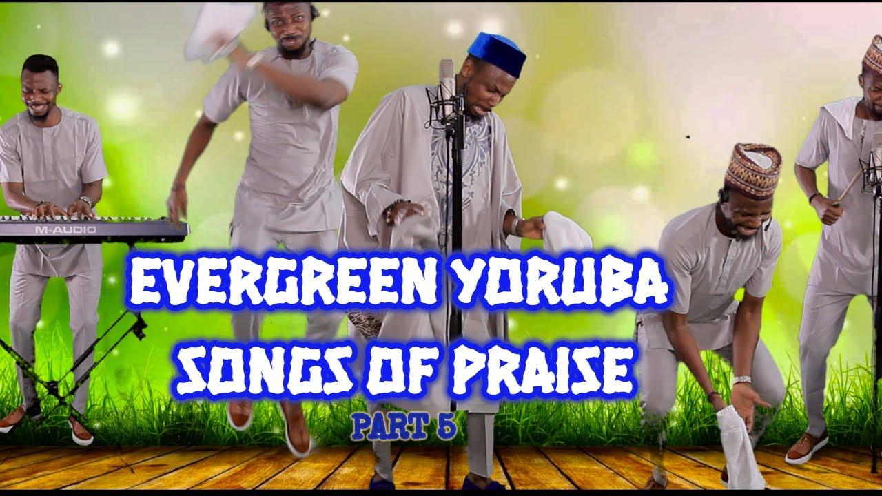 Download Evergreen Yoruba Songs of Praise 5